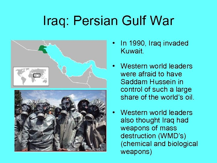Iraq: Persian Gulf War • In 1990, Iraq invaded Kuwait. • Western world leaders
