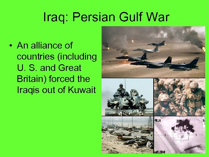 Iraq: Persian Gulf War • An alliance of countries (including U. S. and Great