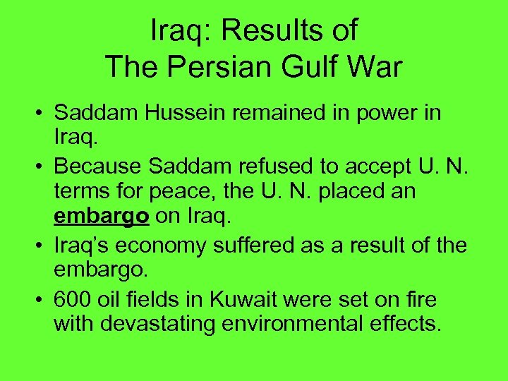 Iraq: Results of The Persian Gulf War • Saddam Hussein remained in power in