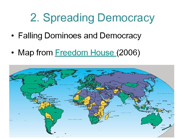 2. Spreading Democracy • Falling Dominoes and Democracy • Map from Freedom House (2006)