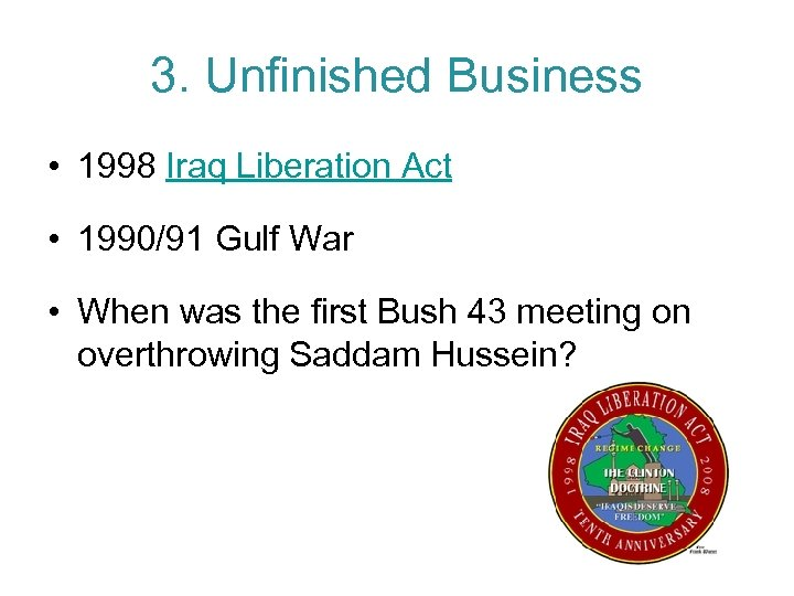 3. Unfinished Business • 1998 Iraq Liberation Act • 1990/91 Gulf War • When