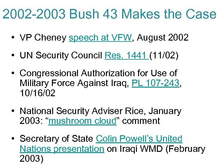 2002 -2003 Bush 43 Makes the Case • VP Cheney speech at VFW, August