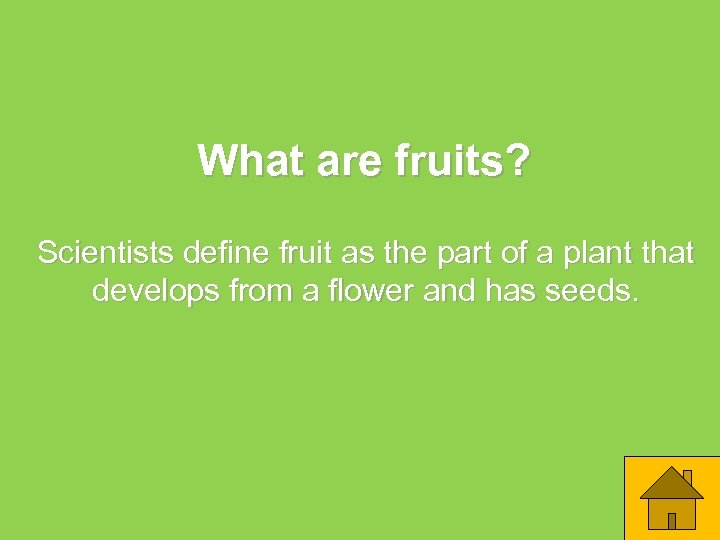 What are fruits? Scientists define fruit as the part of a plant that develops