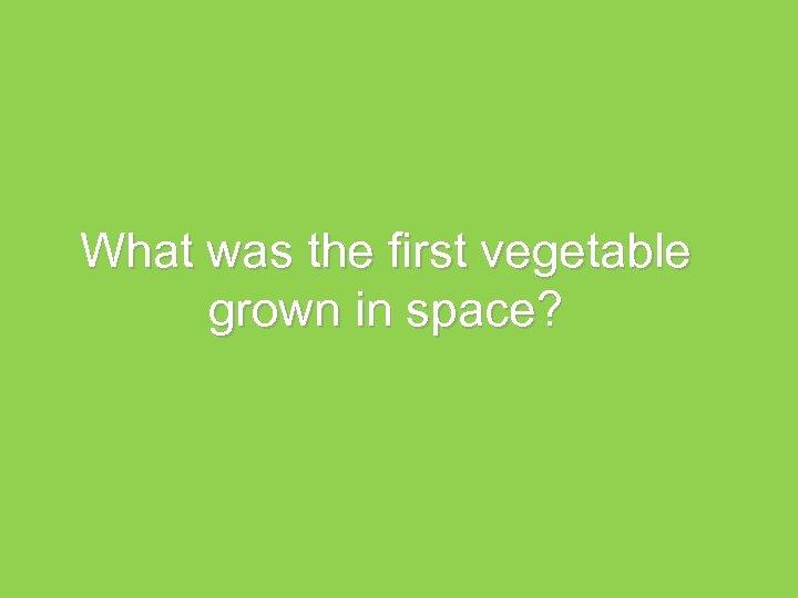 What was the first vegetable grown in space?