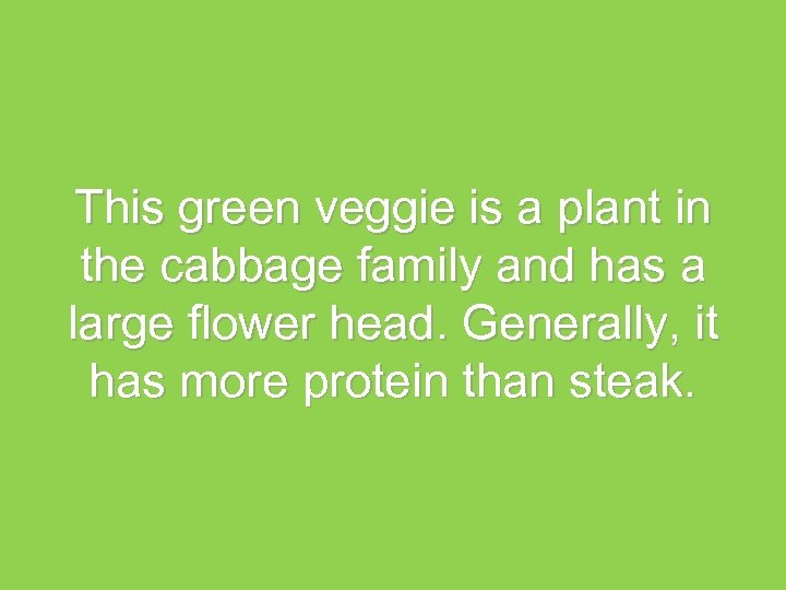 This green veggie is a plant in the cabbage family and has a large