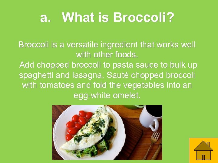 a. What is Broccoli? Broccoli is a versatile ingredient that works well with other