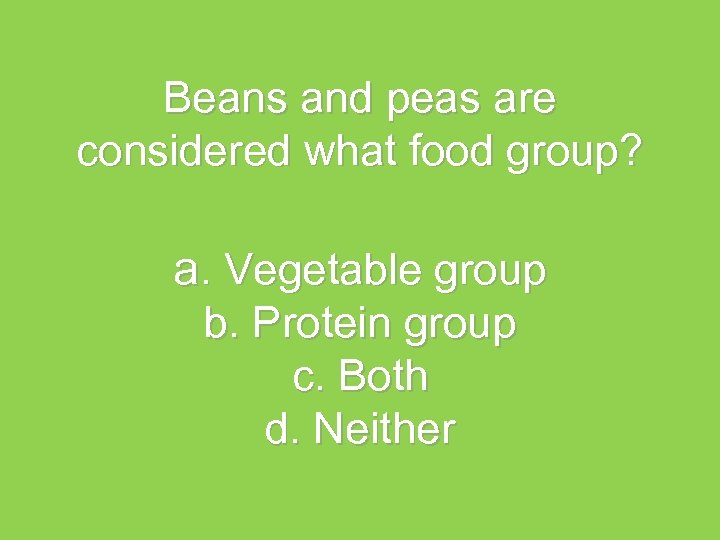 Beans and peas are considered what food group? a. Vegetable group b. Protein group