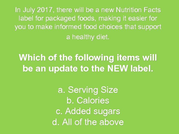 In July 2017, there will be a new Nutrition Facts label for packaged foods,