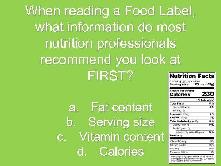 When reading a Food Label, what information do most nutrition professionals recommend you look