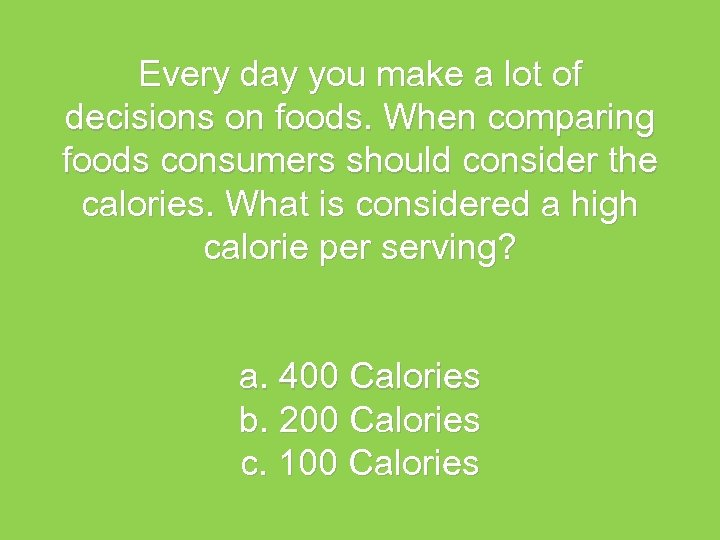 Every day you make a lot of decisions on foods. When comparing foods consumers