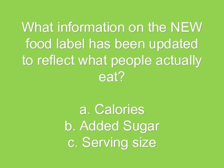 What information on the NEW food label has been updated to reflect what people