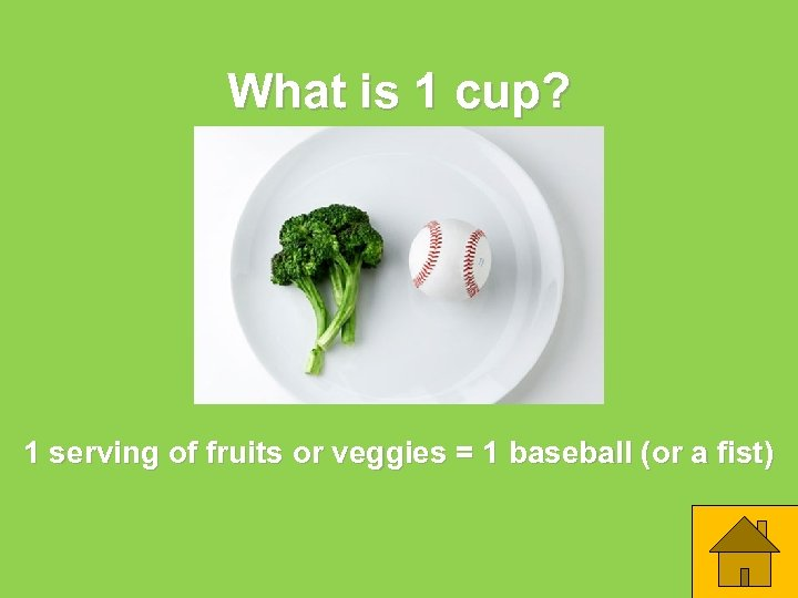 What is 1 cup? 1 serving of fruits or veggies = 1 baseball (or