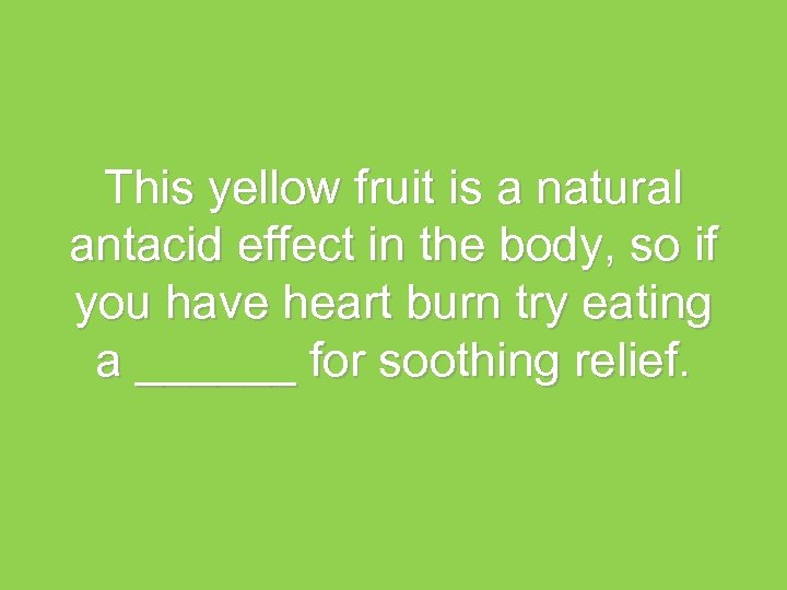 This yellow fruit is a natural antacid effect in the body, so if you