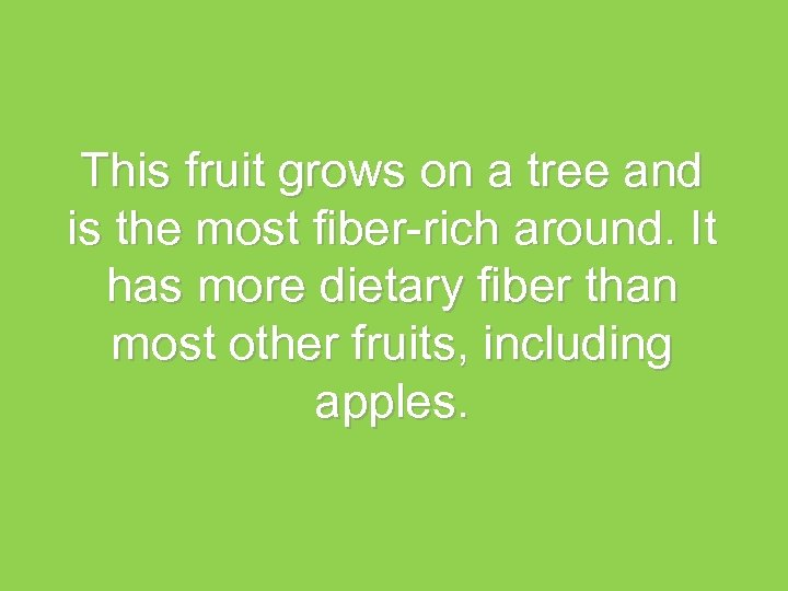 This fruit grows on a tree and is the most fiber-rich around. It has