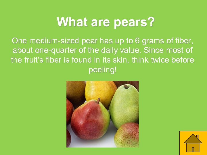 What are pears? One medium-sized pear has up to 6 grams of fiber, about