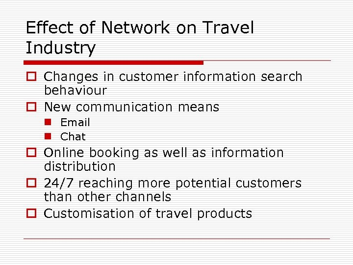 Effect of Network on Travel Industry o Changes in customer information search behaviour o