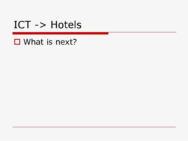 ICT -> Hotels o What is next?