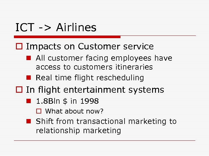 ICT -> Airlines o Impacts on Customer service n All customer facing employees have