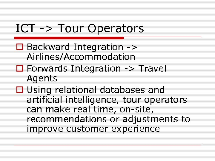 ICT -> Tour Operators o Backward Integration -> Airlines/Accommodation o Forwards Integration -> Travel