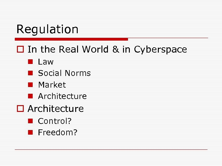 Regulation o In the Real World & in Cyberspace n n Law Social Norms