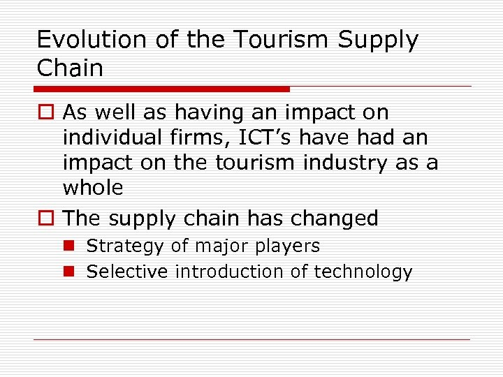 Evolution of the Tourism Supply Chain o As well as having an impact on