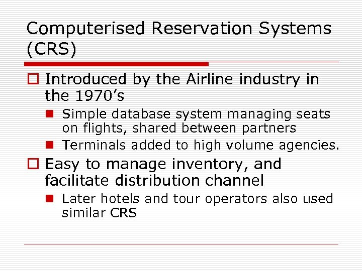 Computerised Reservation Systems (CRS) o Introduced by the Airline industry in the 1970's n