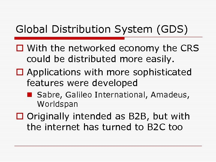 Global Distribution System (GDS) o With the networked economy the CRS could be distributed