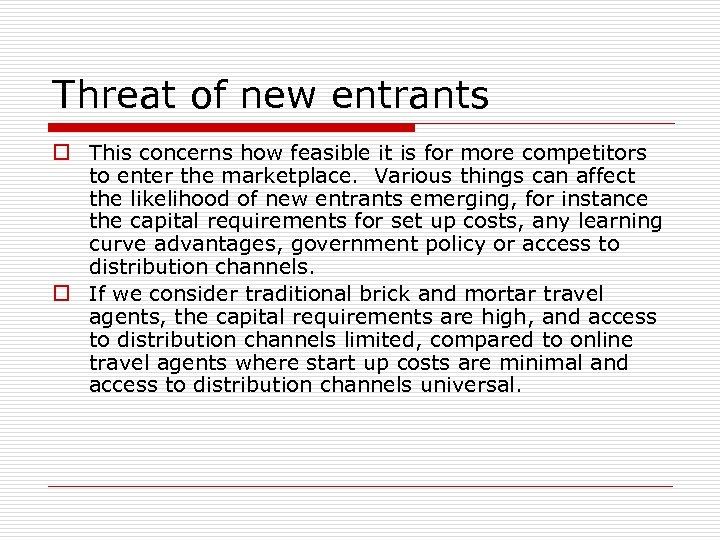 Threat of new entrants o This concerns how feasible it is for more competitors