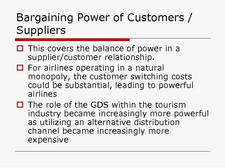 Bargaining Power of Customers / Suppliers o This covers the balance of power in