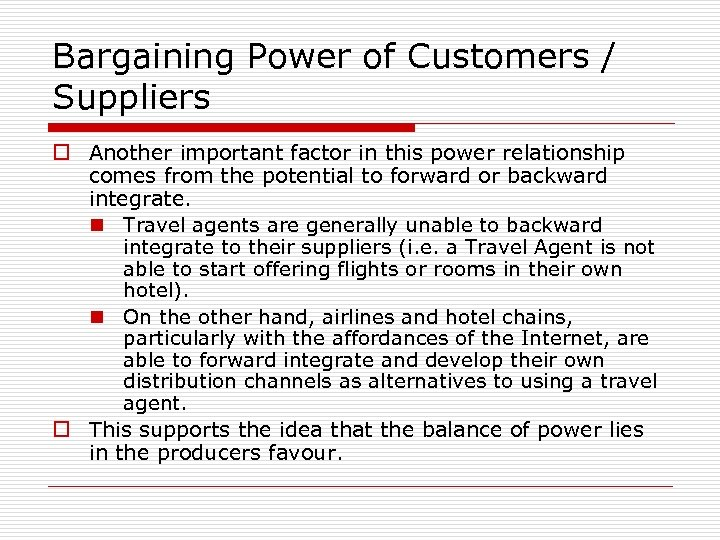 Bargaining Power of Customers / Suppliers o Another important factor in this power relationship