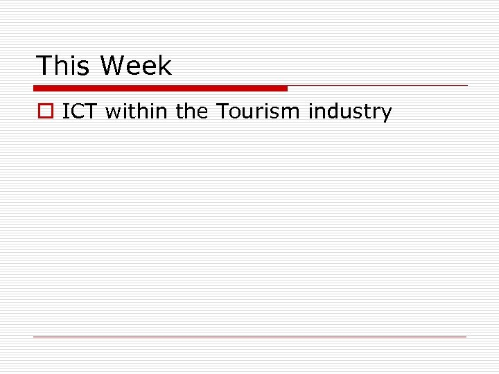 This Week o ICT within the Tourism industry