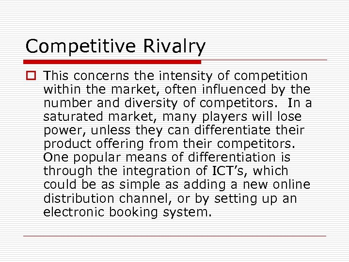 Competitive Rivalry o This concerns the intensity of competition within the market, often influenced
