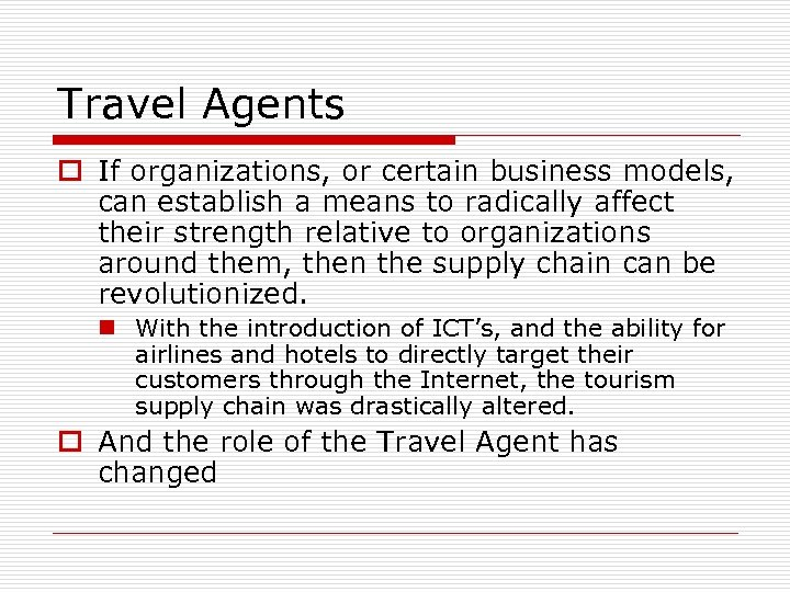 Travel Agents o If organizations, or certain business models, can establish a means to