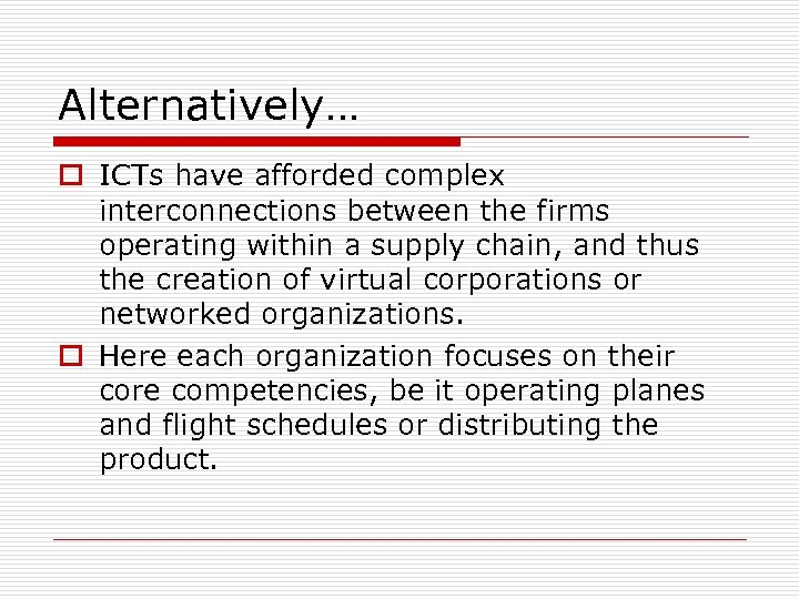 Alternatively… o ICTs have afforded complex interconnections between the firms operating within a supply