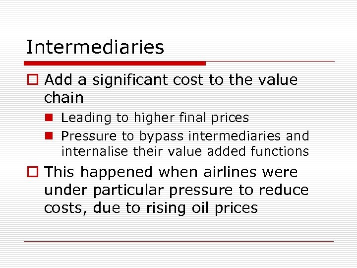 Intermediaries o Add a significant cost to the value chain n Leading to higher