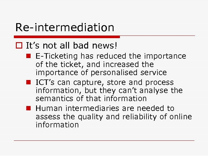 Re-intermediation o It's not all bad news! n E-Ticketing has reduced the importance of