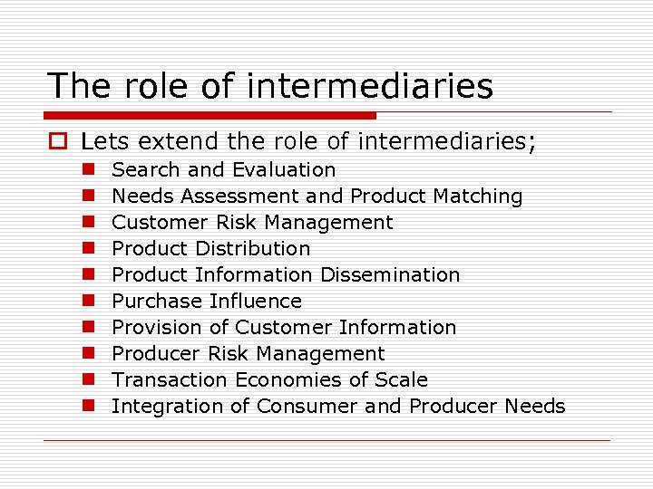 The role of intermediaries o Lets extend the role of intermediaries; n n n