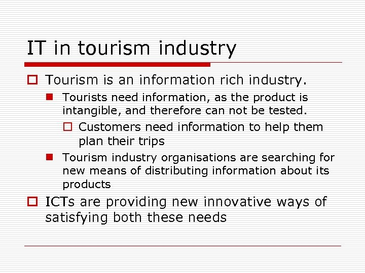 IT in tourism industry o Tourism is an information rich industry. n Tourists need