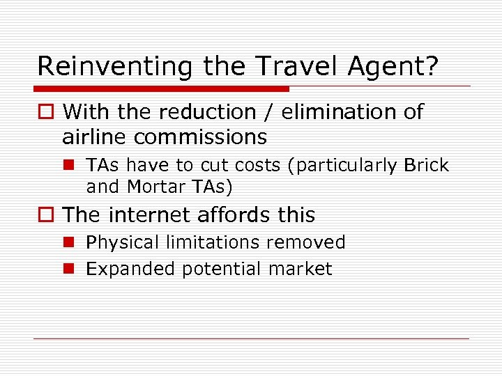 Reinventing the Travel Agent? o With the reduction / elimination of airline commissions n