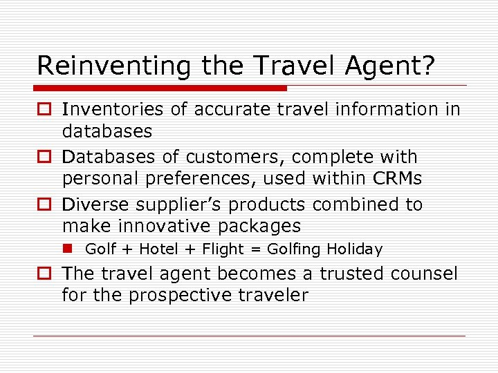 Reinventing the Travel Agent? o Inventories of accurate travel information in databases o Databases