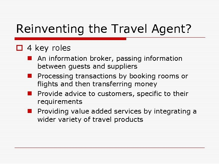 Reinventing the Travel Agent? o 4 key roles n An information broker, passing information