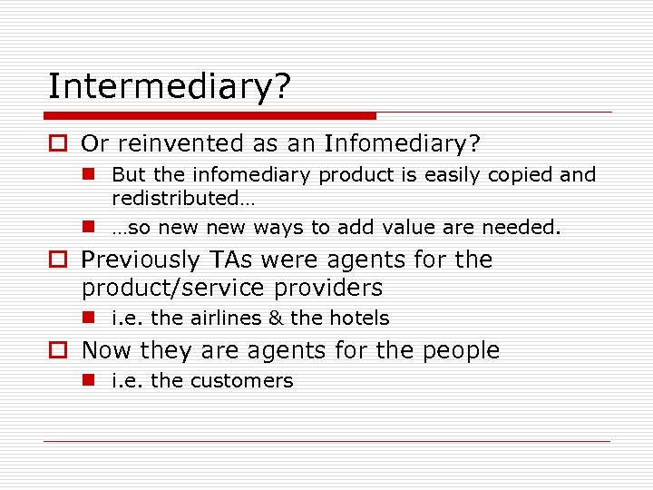 Intermediary? o Or reinvented as an Infomediary? n But the infomediary product is easily