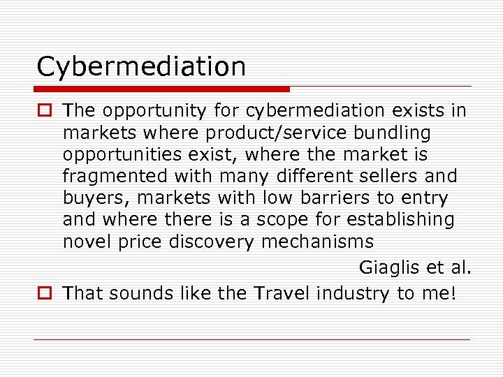 Cybermediation o The opportunity for cybermediation exists in markets where product/service bundling opportunities exist,