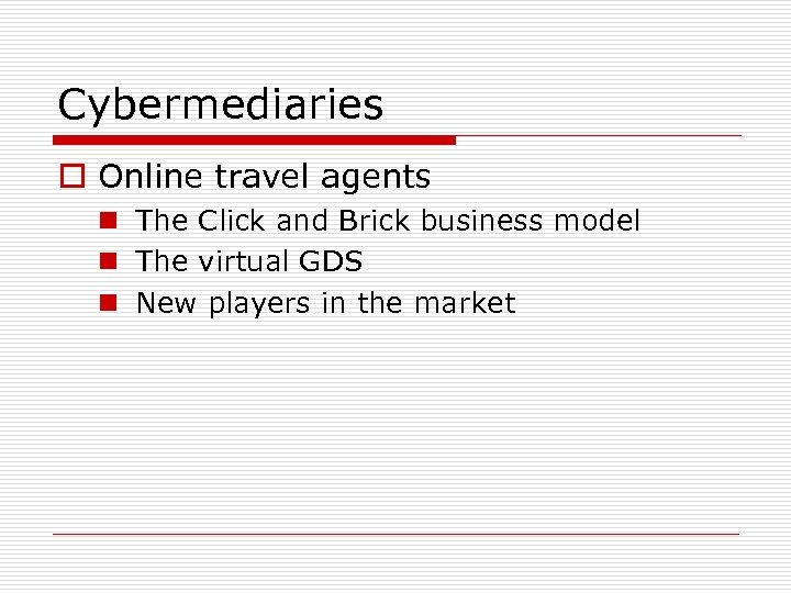 Cybermediaries o Online travel agents n The Click and Brick business model n The
