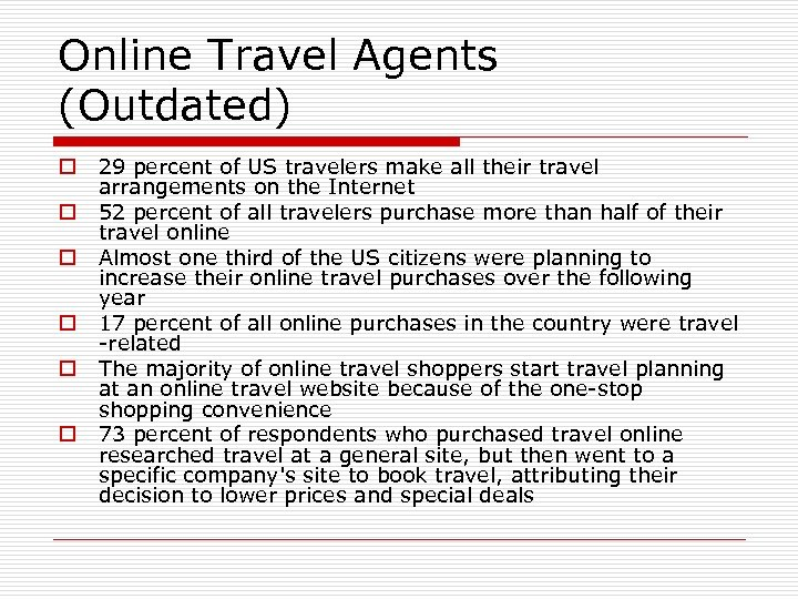 Online Travel Agents (Outdated) o o o 29 percent of US travelers make all