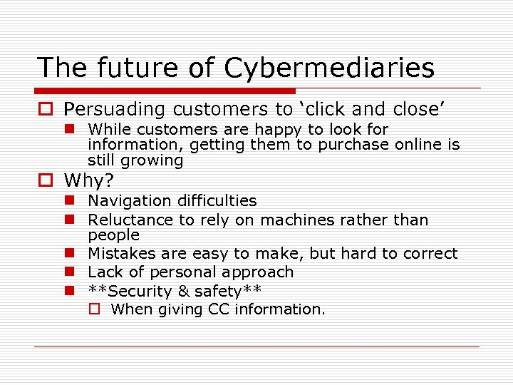 The future of Cybermediaries o Persuading customers to 'click and close' n While customers