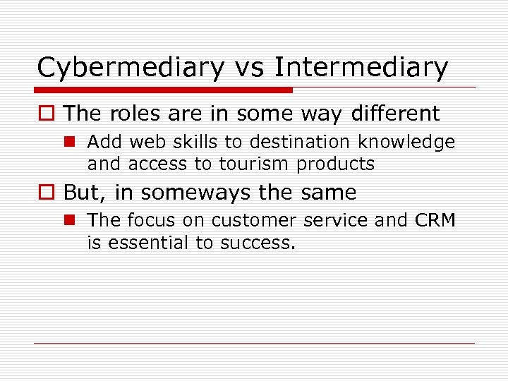 Cybermediary vs Intermediary o The roles are in some way different n Add web