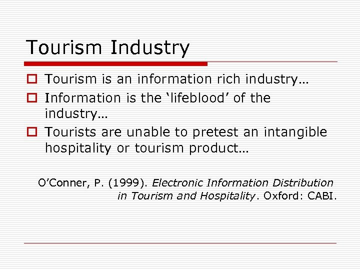 Tourism Industry o Tourism is an information rich industry… o Information is the 'lifeblood'