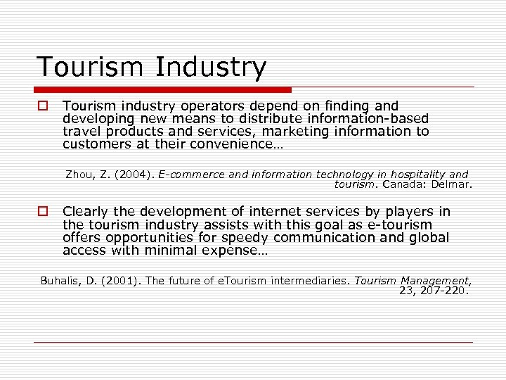 Tourism Industry o Tourism industry operators depend on finding and developing new means to