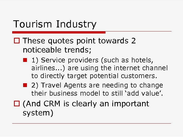Tourism Industry o These quotes point towards 2 noticeable trends; n 1) Service providers
